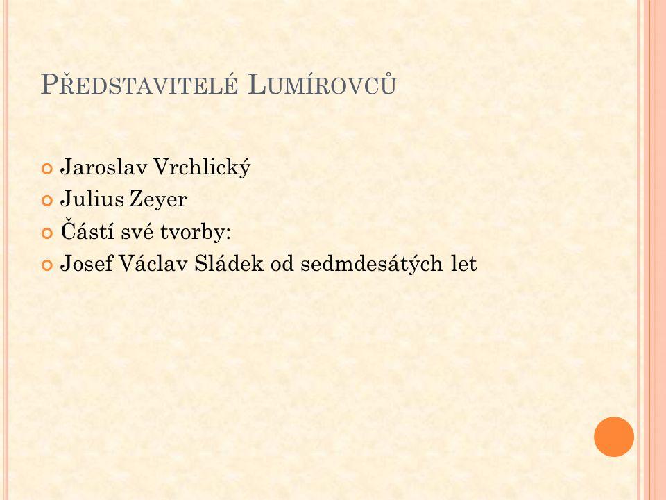 P ŘEDSTAVITELÉ L UMÍROVCŮ Jaroslav Vrchlický Julius Zeyer Částí své tvorby: Josef Václav Sládek od sedmdesátých let