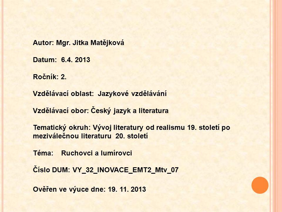Anotace Výuková prezentace má žáky seznámit s literárními skupinami ruchovců a lumírovců.