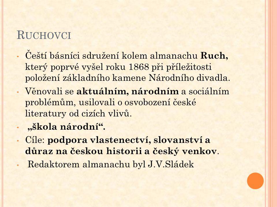 R UCHOVCI Čeští básníci sdružení kolem almanachu Ruch, který poprvé vyšel roku 1868 při příležitosti položení základního kamene Národního divadla. Věn