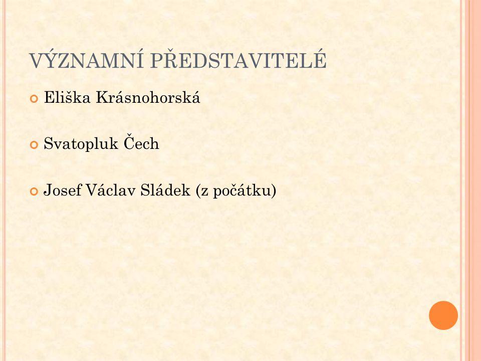 VÝZNAMNÍ PŘEDSTAVITELÉ Eliška Krásnohorská Svatopluk Čech Josef Václav Sládek (z počátku)