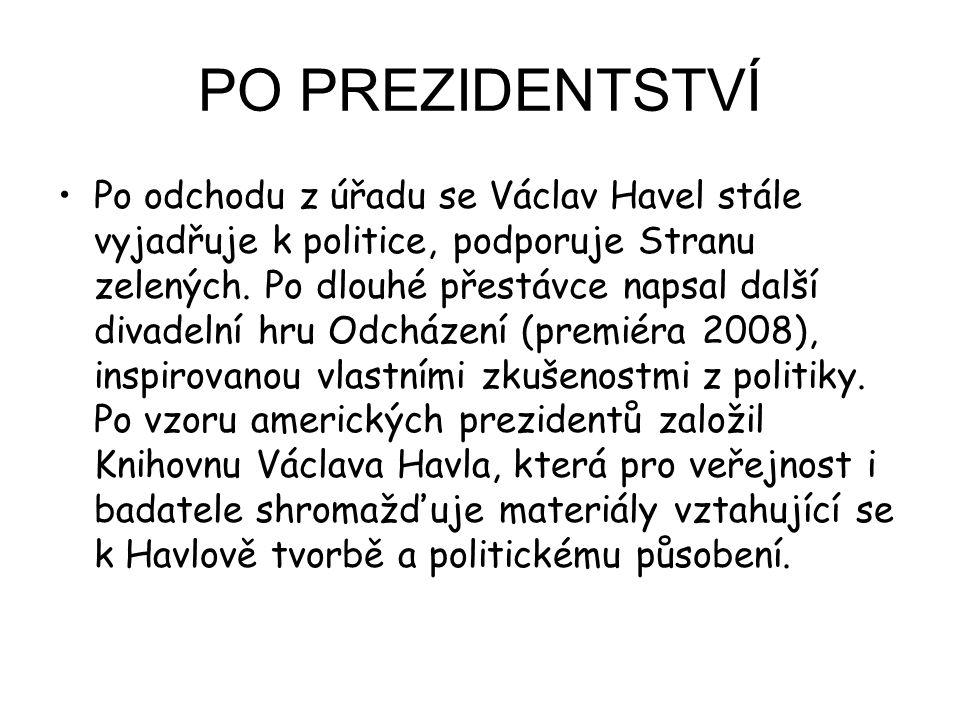 PO PREZIDENTSTVÍ Po odchodu z úřadu se Václav Havel stále vyjadřuje k politice, podporuje Stranu zelených. Po dlouhé přestávce napsal další divadelní