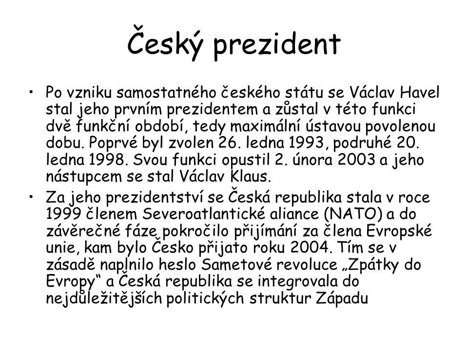 Český prezident Po vzniku samostatného českého státu se Václav Havel stal jeho prvním prezidentem a zůstal v této funkci dvě funkční období, tedy maximální ústavou povolenou dobu.