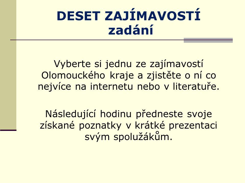 Vyberte si jednu ze zajímavostí Olomouckého kraje a zjistěte o ní co nejvíce na internetu nebo v literatuře.