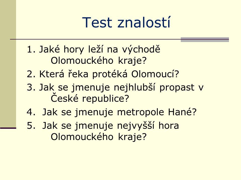 Test znalostí 1. Jaké hory leží na východě Olomouckého kraje? 2. Která řeka protéká Olomoucí? 3. Jak se jmenuje nejhlubší propast v České republice? 4