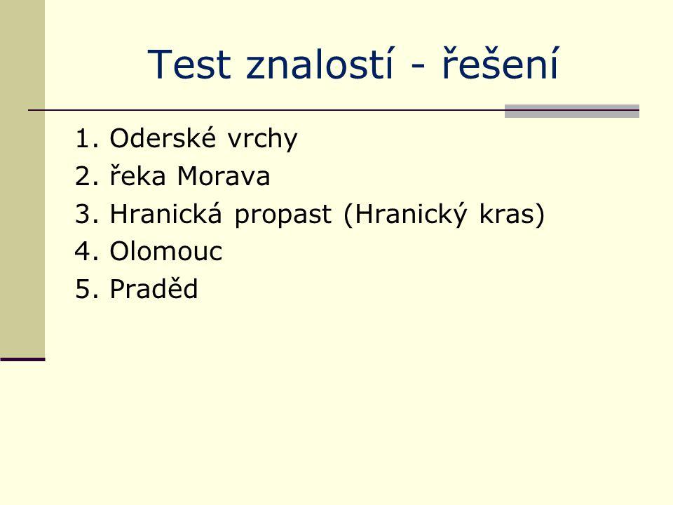 Test znalostí - řešení 1. Oderské vrchy 2. řeka Morava 3. Hranická propast (Hranický kras) 4. Olomouc 5. Praděd