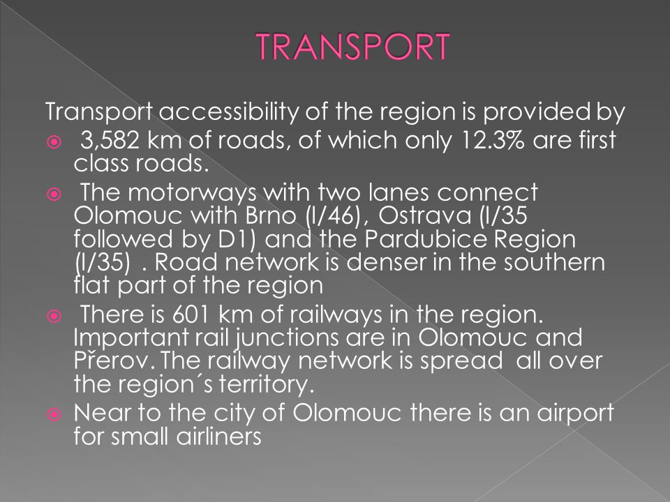 Transport accessibility of the region is provided by  3,582 km of roads, of which only 12.3% are first class roads.  The motorways with two lanes co