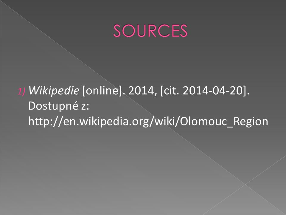 1) Wikipedie [online]. 2014, [cit. 2014-04-20]. Dostupné z: http://en.wikipedia.org/wiki/Olomouc_Region