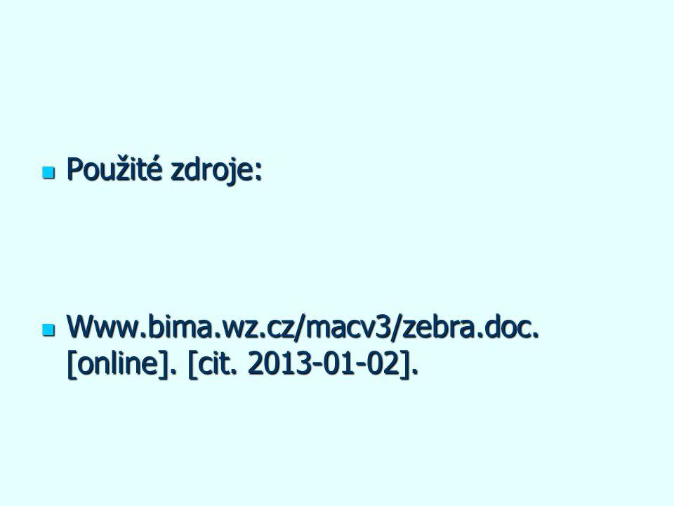 Použité zdroje: Použité zdroje: Www.bima.wz.cz/macv3/zebra.doc. [online]. [cit. 2013-01-02]. Www.bima.wz.cz/macv3/zebra.doc. [online]. [cit. 2013-01-0