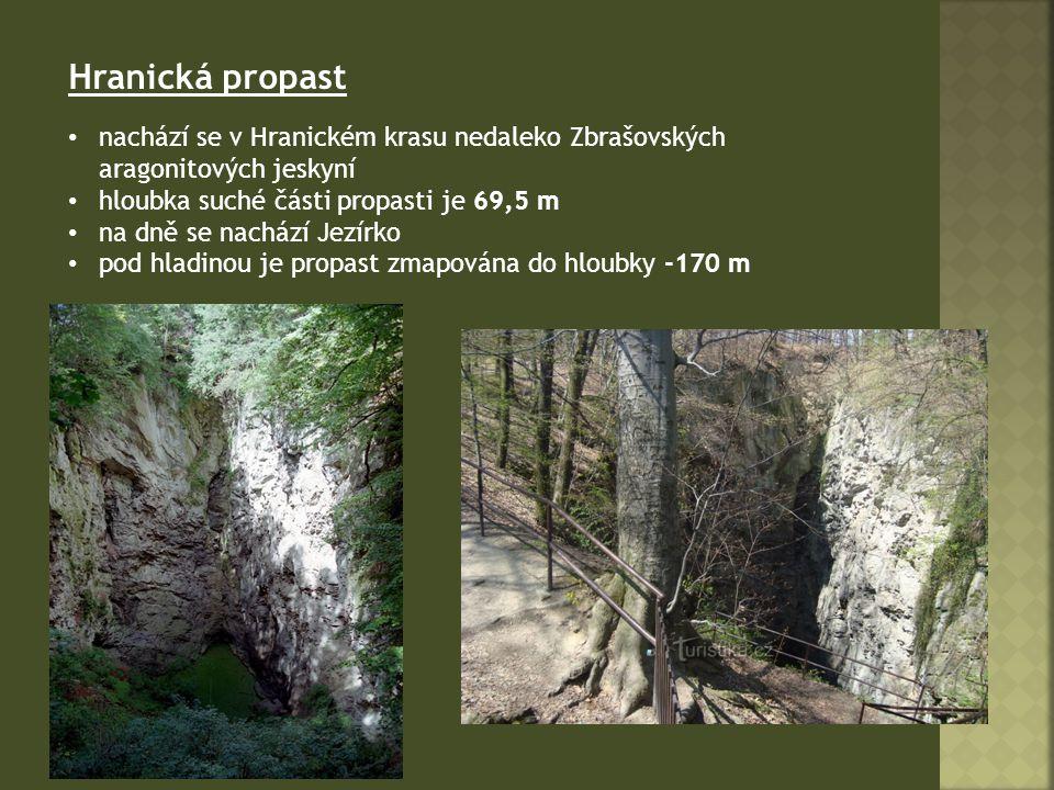 Hranická propast nachází se v Hranickém krasu nedaleko Zbrašovských aragonitových jeskyní hloubka suché části propasti je 69,5 m na dně se nachází Jezírko pod hladinou je propast zmapována do hloubky -170 m