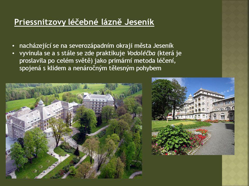 Priessnitzovy léčebné lázně Jeseník nacházející se na severozápadním okraji města Jeseník vyvinula se a s stále se zde praktikuje Vodoléčba (která je proslavila po celém světě) jako primární metoda léčení, spojená s klidem a nenáročným tělesným pohybem