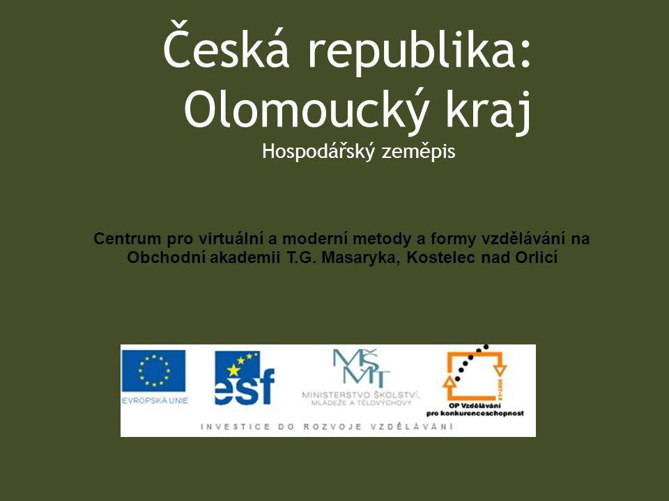 Česká republika: Olomoucký kraj Hospodářský zeměpis Centrum pro virtuální a moderní metody a formy vzdělávání na Obchodní akademii T.G.