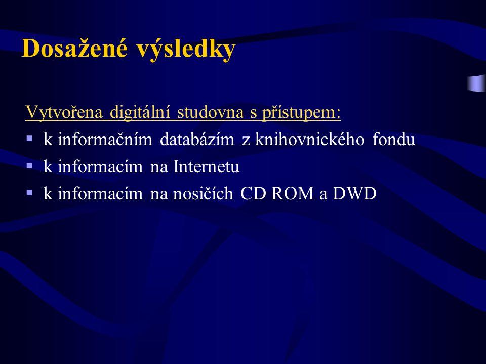 Dosažené výsledky Vytvořena digitální studovna s přístupem:  k informačním databázím z knihovnického fondu  k informacím na Internetu  k informacím