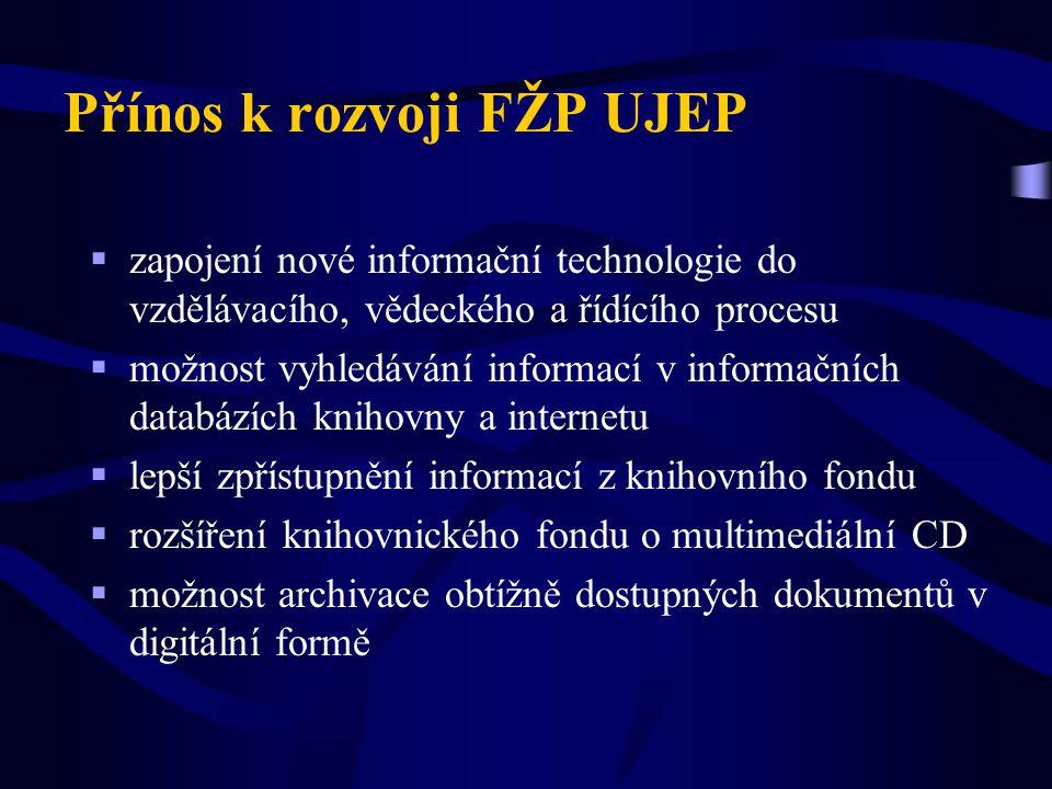 Přínos k rozvoji FŽP UJEP  zapojení nové informační technologie do vzdělávacího, vědeckého a řídícího procesu  možnost vyhledávání informací v infor