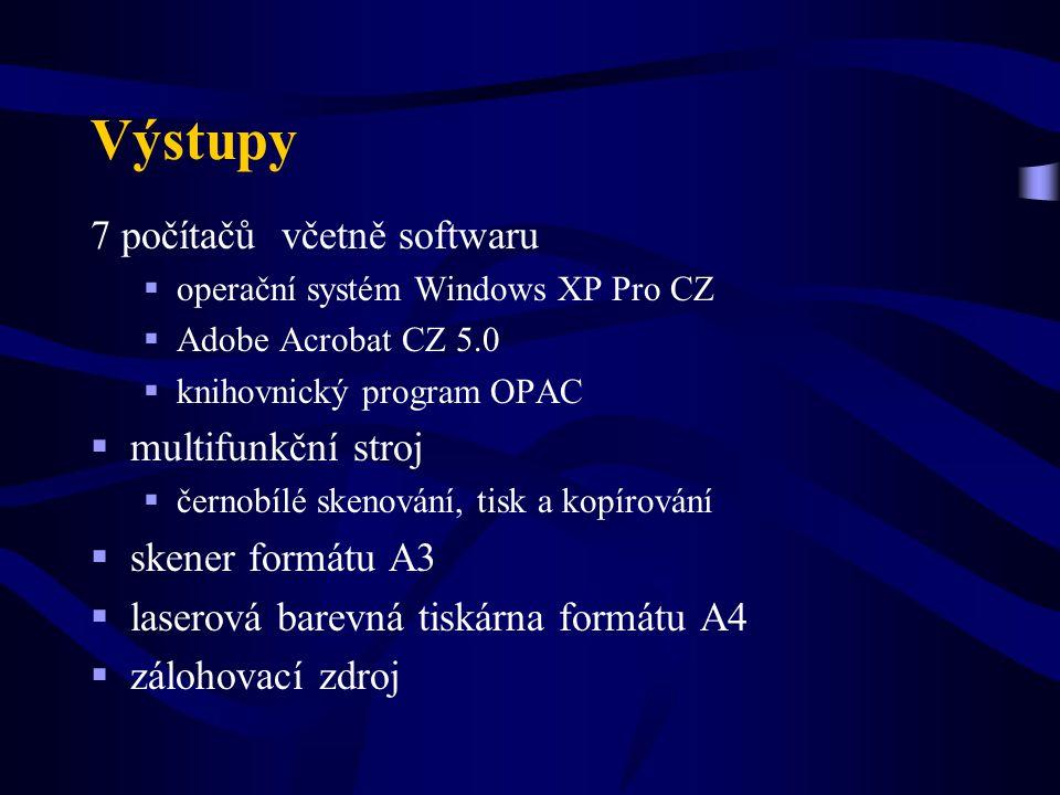 Výstupy 7 počítačů včetně softwaru  operační systém Windows XP Pro CZ  Adobe Acrobat CZ 5.0  knihovnický program OPAC  multifunkční stroj  černob