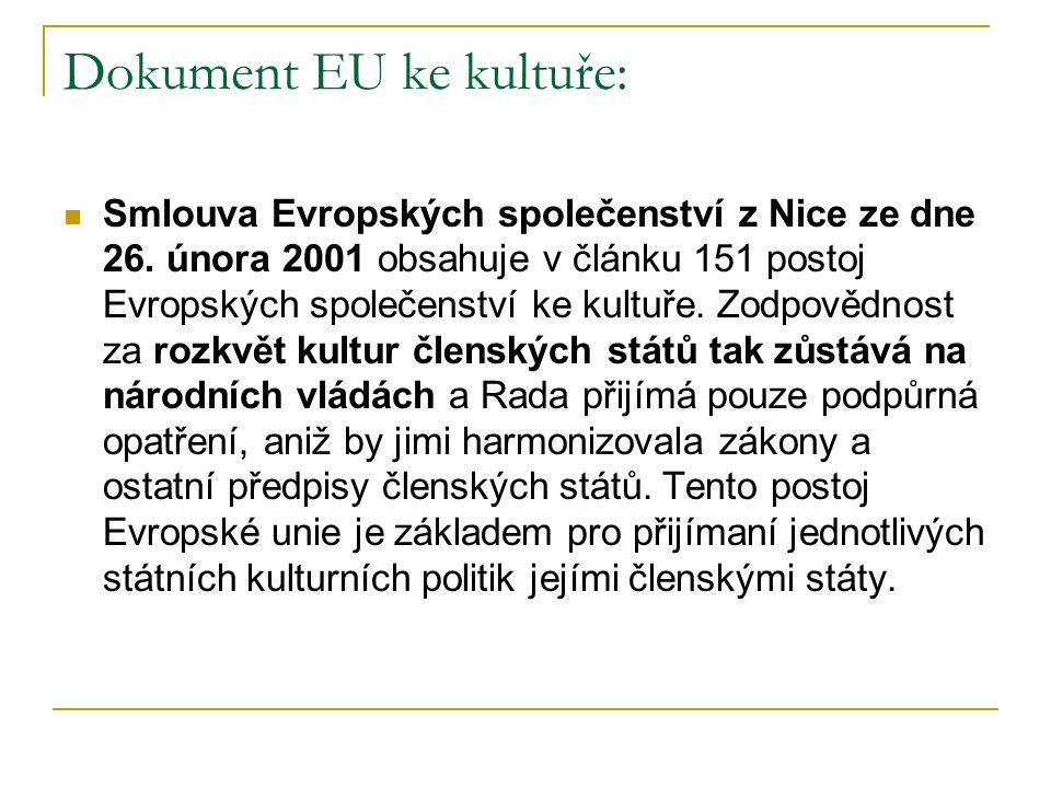 Dokument EU ke kultuře: Smlouva Evropských společenství z Nice ze dne 26. února 2001 obsahuje v článku 151 postoj Evropských společenství ke kultuře.