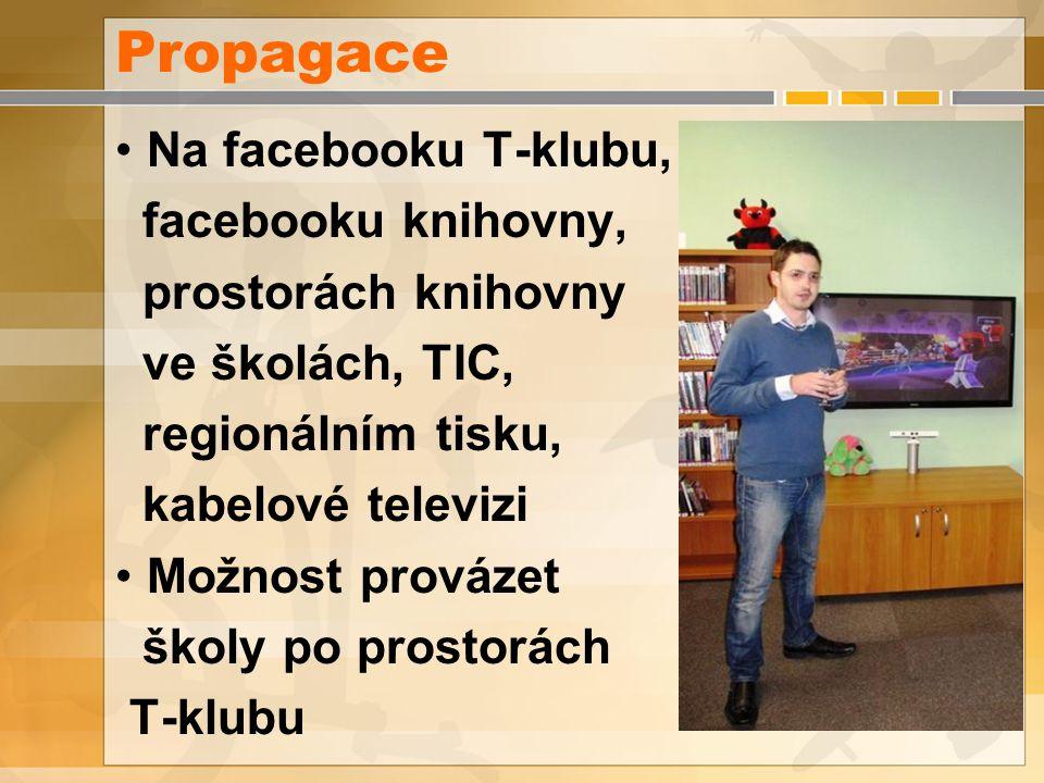 Propagace Na facebooku T-klubu, facebooku knihovny, prostorách knihovny ve školách, TIC, regionálním tisku, kabelové televizi Možnost provázet školy po prostorách T-klubu