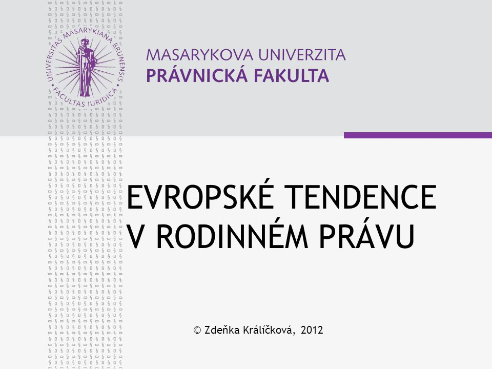 EVROPSKÉ TENDENCE V RODINNÉM PRÁVU © Zdeňka Králíčková, 2012