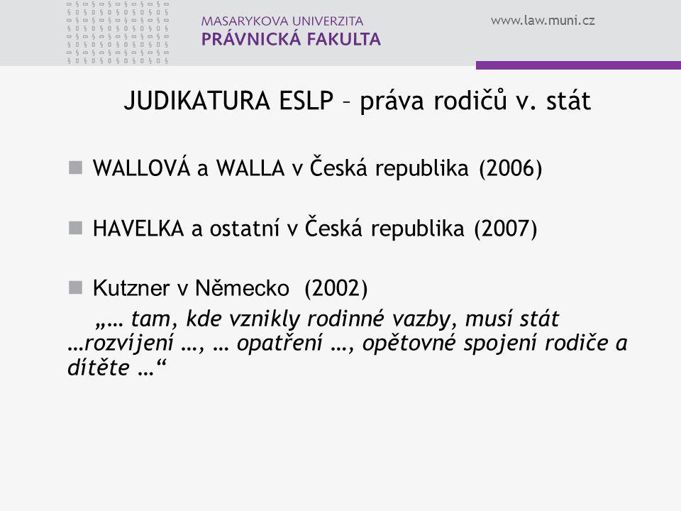 www.law.muni.cz JUDIKATURA ESLP – práva rodičů v. stát WALLOVÁ a WALLA v Česká republika (2006) HAVELKA a ostatní v Česká republika (2007) Kutzner v N