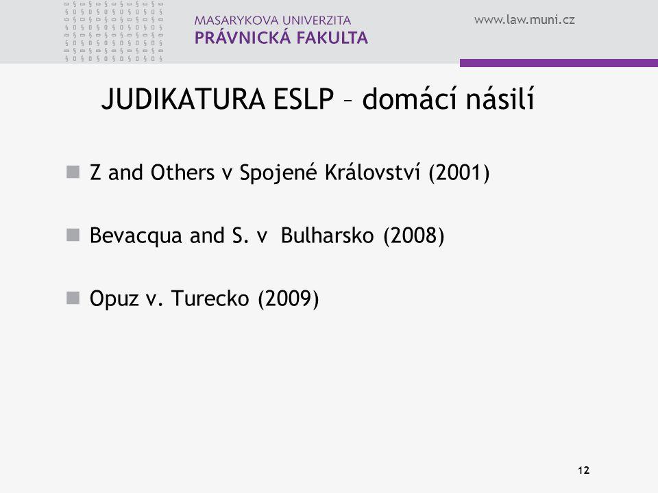 www.law.muni.cz JUDIKATURA ESLP – domácí násilí Z and Others v Spojené Království (2001) Bevacqua and S. v Bulharsko (2008) Opuz v. Turecko (2009) 12