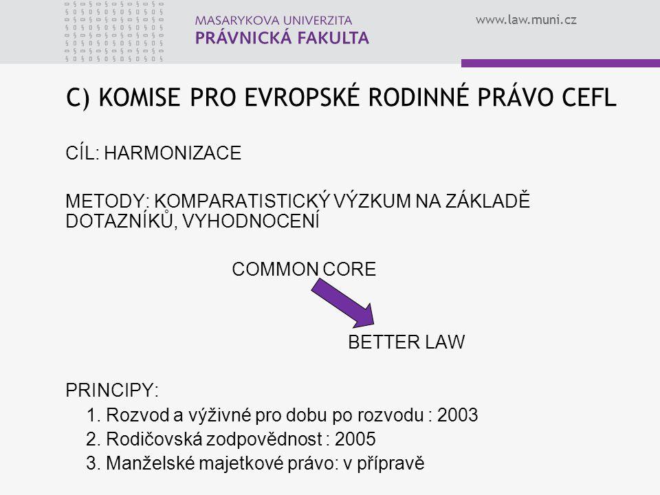 www.law.muni.cz C) KOMISE PRO EVROPSKÉ RODINNÉ PRÁVO CEFL CÍL: HARMONIZACE METODY: KOMPARATISTICKÝ VÝZKUM NA ZÁKLADĚ DOTAZNÍKŮ, VYHODNOCENÍ COMMON COR
