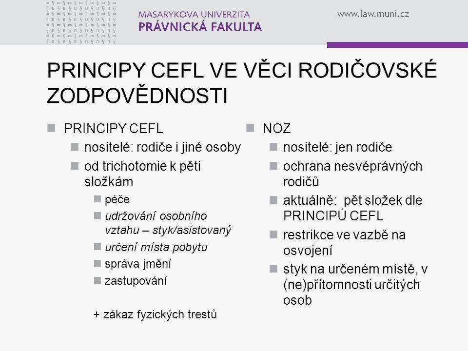 www.law.muni.cz PRINCIPY CEFL VE VĚCI RODIČOVSKÉ ZODPOVĚDNOSTI PRINCIPY CEFL nositelé: rodiče i jiné osoby od trichotomie k pěti složkám péče udržován