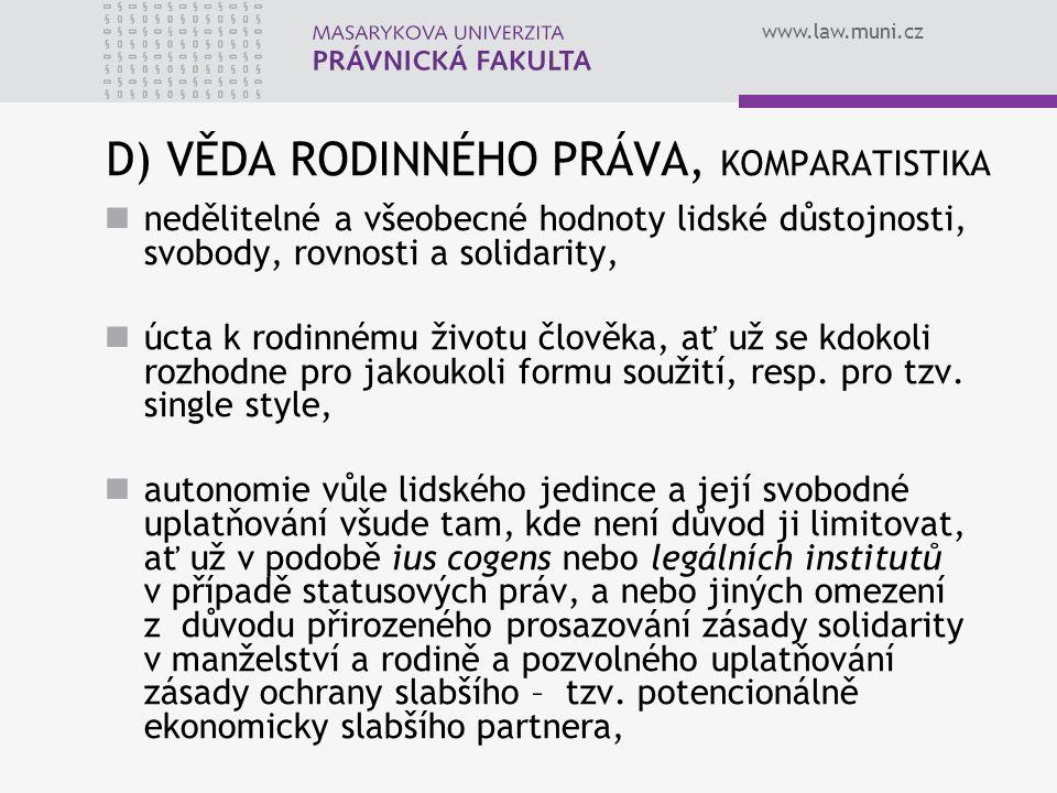 www.law.muni.cz D) VĚDA RODINNÉHO PRÁVA, KOMPARATISTIKA nedělitelné a všeobecné hodnoty lidské důstojnosti, svobody, rovnosti a solidarity, úcta k rod