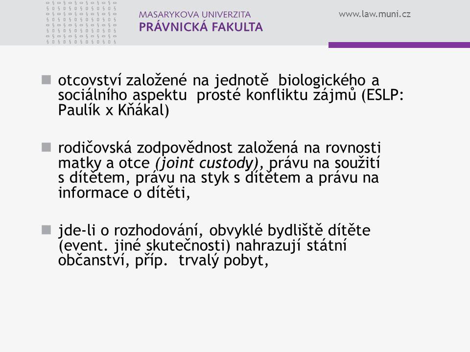 www.law.muni.cz otcovství založené na jednotě biologického a sociálního aspektu prosté konfliktu zájmů (ESLP: Paulík x Kňákal) rodičovská zodpovědnost