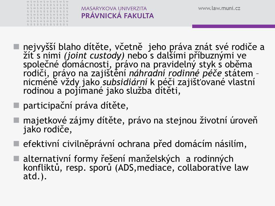 www.law.muni.cz nejvyšší blaho dítěte, včetně jeho práva znát své rodiče a žít s nimi (joint custody) nebo s dalšími příbuznými ve společné domácnosti