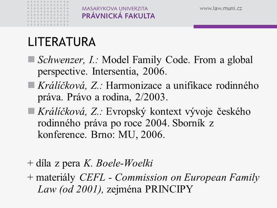www.law.muni.cz C) KOMISE PRO EVROPSKÉ RODINNÉ PRÁVO CEFL CÍL: HARMONIZACE METODY: KOMPARATISTICKÝ VÝZKUM NA ZÁKLADĚ DOTAZNÍKŮ, VYHODNOCENÍ COMMON CORE BETTER LAW PRINCIPY: 1.