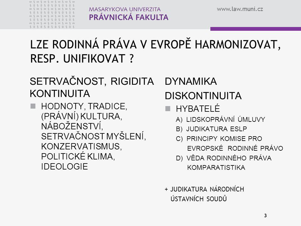www.law.muni.cz LZE RODINNÁ PRÁVA V EVROPĚ HARMONIZOVAT, RESP. UNIFIKOVAT ? SETRVAČNOST, RIGIDITA KONTINUITA HODNOTY, TRADICE, (PRÁVNÍ) KULTURA, NÁBOŽ