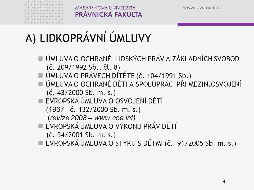 www.law.muni.cz A) LIDKOPRÁVNÍ ÚMLUVY ÚMLUVA O OCHRANĚ LIDSKÝCH PRÁV A ZÁKLADNÍCH SVOBOD (č. 209/1992 Sb., čl. 8) ÚMLUVA O PRÁVECH DÍTĚTE (č. 104/1991