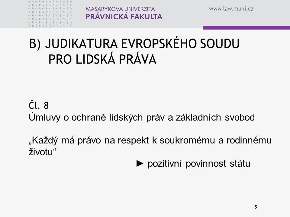 """www.law.muni.cz B) JUDIKATURA EVROPSKÉHO SOUDU PRO LIDSKÁ PRÁVA Čl. 8 Úmluvy o ochraně lidských práv a základních svobod """"Každý má právo na respekt k"""