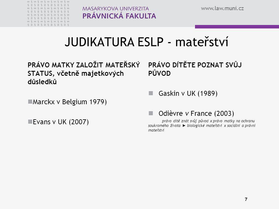 www.law.muni.cz 7 JUDIKATURA ESLP - mateřství PRÁVO MATKY ZALOŽIT MATEŘSKÝ STATUS, včetně majetkových důsledků Marckx v Belgium 1979) Evans v UK (2007