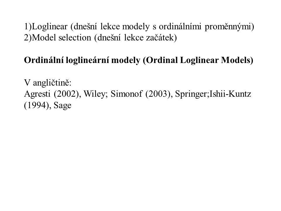 1)Loglinear (dnešní lekce modely s ordinálními proměnnými) 2)Model selection (dnešní lekce začátek) Ordinální loglineární modely (Ordinal Loglinear Mo