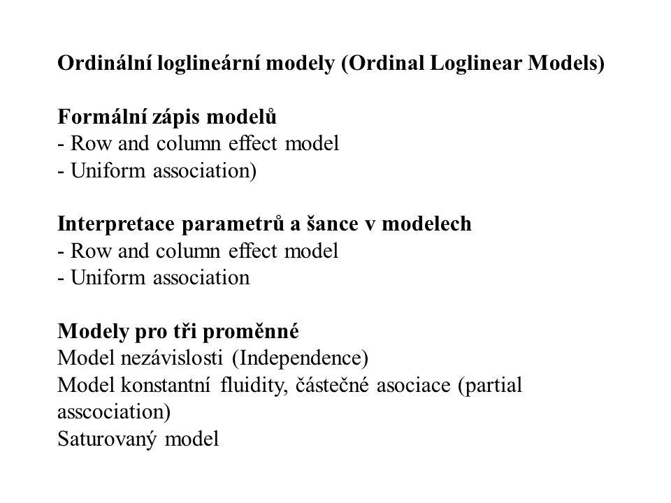 Ordinální loglineární modely (Ordinal Loglinear Models) Formální zápis modelů - Row and column effect model - Uniform association) Interpretace parame