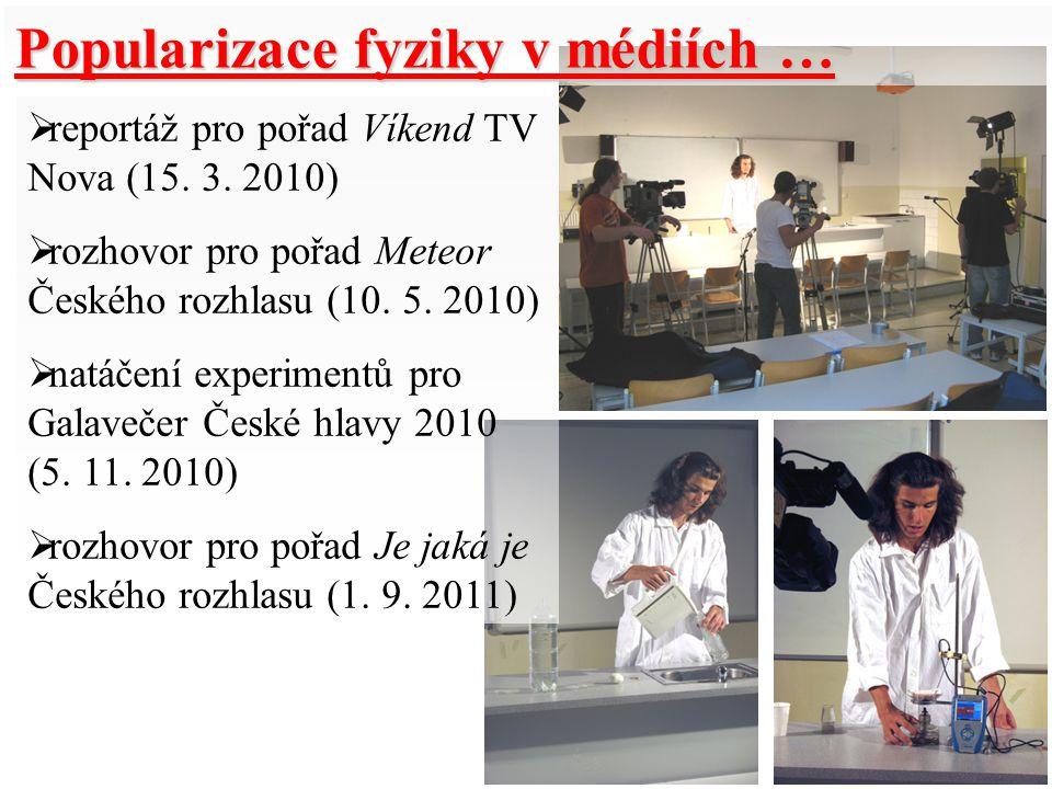 Popularizace fyziky v médiích …  reportáž pro pořad Víkend TV Nova (15. 3. 2010)  rozhovor pro pořad Meteor Českého rozhlasu (10. 5. 2010)  natáčen