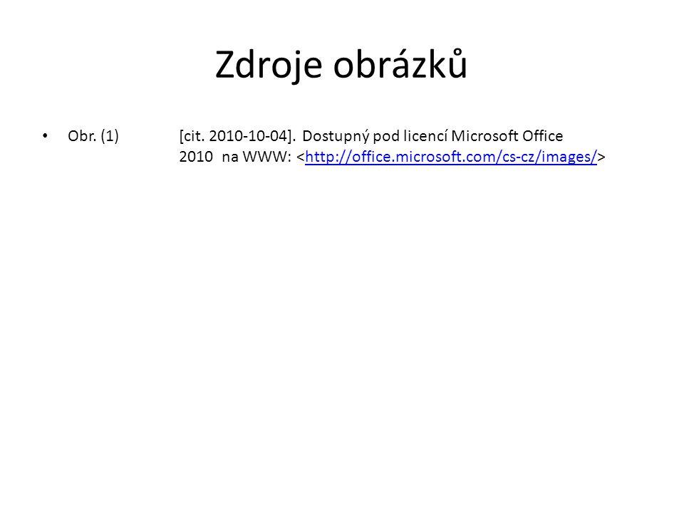 Zdroje obrázků Obr. (1) [cit. 2010-10-04]. Dostupný pod licencí Microsoft Office 2010 na WWW: http://office.microsoft.com/cs-cz/images/