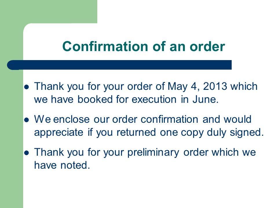 Confirmation of an order Thank you for your order of May 4, 2013 which we have booked for execution in June.