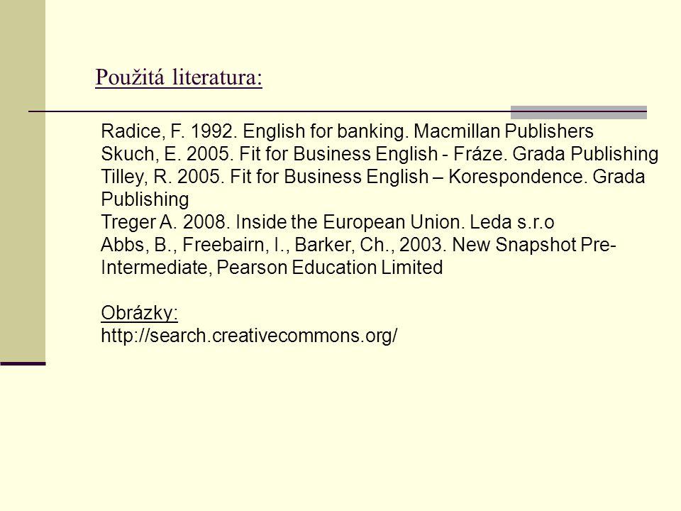 Použitá literatura: Radice, F. 1992. English for banking.