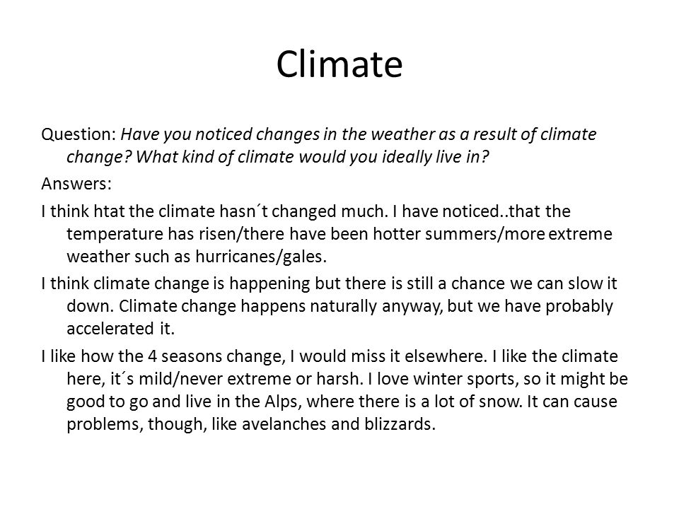 Climate Question: Have you noticed changes in the weather as a result of climate change? What kind of climate would you ideally live in? Answers: I th