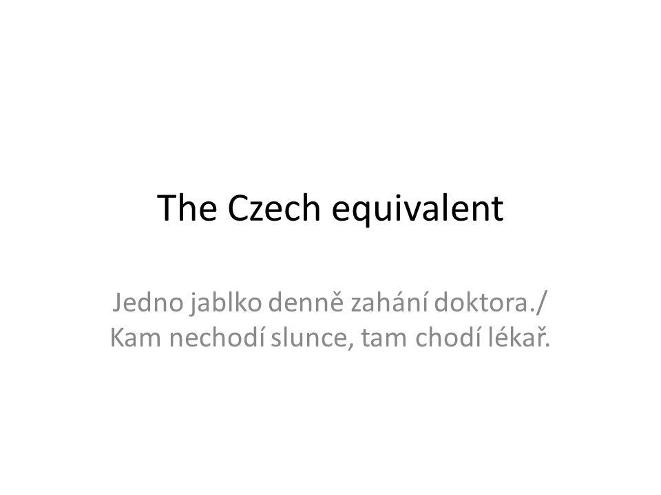 The Czech equivalent Jedno jablko denně zahání doktora./ Kam nechodí slunce, tam chodí lékař.