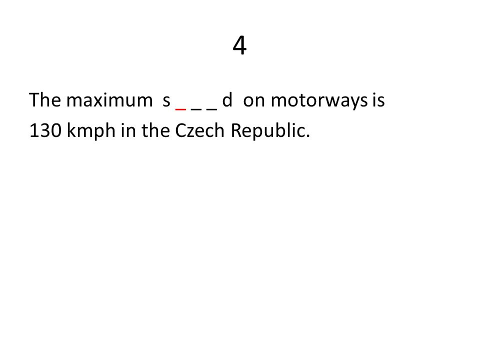 4 The maximum s _ _ _ d on motorways is 130 kmph in the Czech Republic.