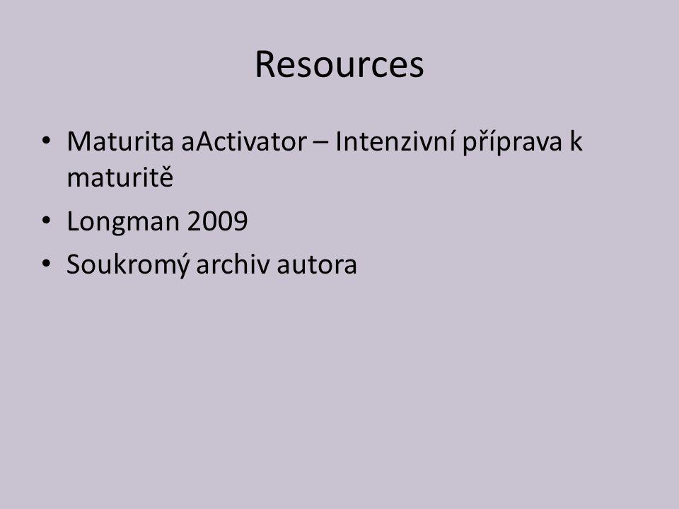 Resources Maturita aActivator – Intenzivní příprava k maturitě Longman 2009 Soukromý archiv autora