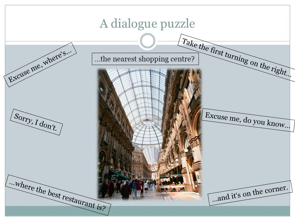 A dialogue puzzle Solution Excuse me, where's… Sorry, I don't.