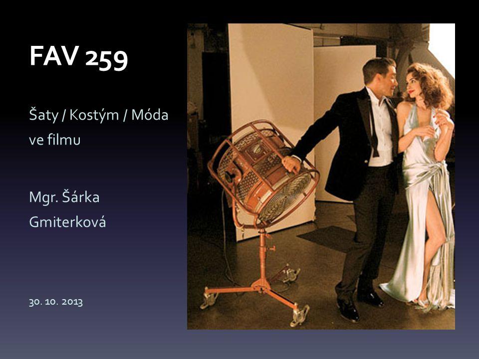 FAV 259 Šaty / Kostým / Móda ve filmu Mgr. Šárka Gmiterková 30. 10. 2013