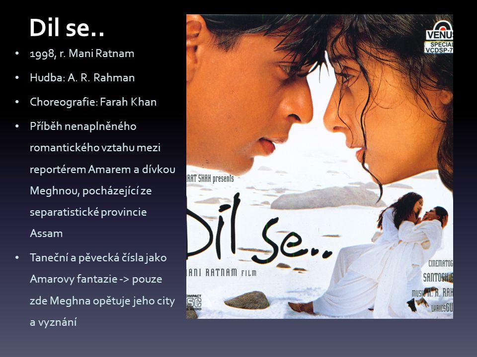 Dil se.. 1998, r. Mani Ratnam Hudba: A. R.