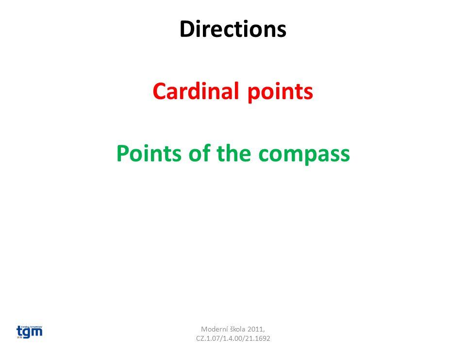 Directions Cardinal points Points of the compass Moderní škola 2011, CZ.1.07/1.4.00/21.1692