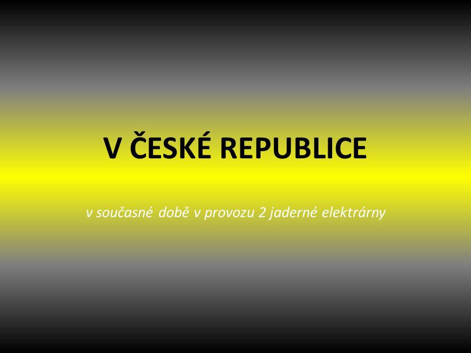 V ČESKÉ REPUBLICE v současné době v provozu 2 jaderné elektrárny