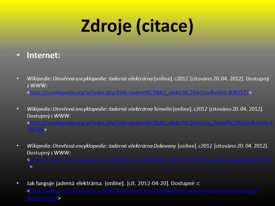 Zdroje (citace) Internet: Wikipedie: Otevřená encyklopedie: Jaderná elektrárna [online].