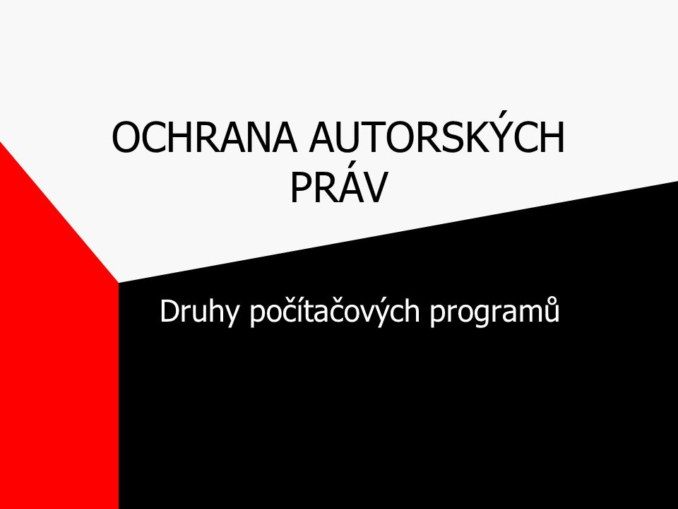 OCHRANA AUTORSKÝCH PRÁV Druhy počítačových programů